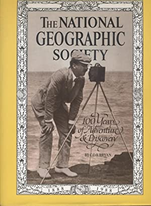 THE NATIONAL GEOGRAPHIC SOCIETY. 100 YEARS OF ADVENTURE AND DISCOVERY