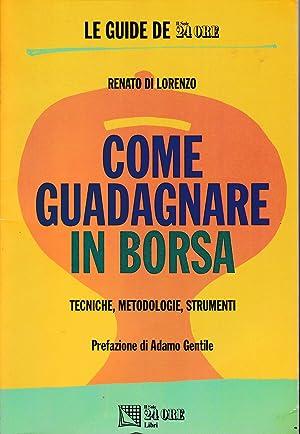 970a071615 Come guadagnare in borsa. Tecniche, metodologie, strumenti: R. Di Lorenzo