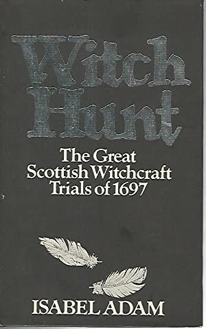 Witch hunt. The great Scottish Witchcraft Trials of 1697