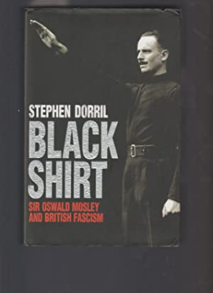BLACK SHIRT Sir Oswald Mosley and British Fascism
