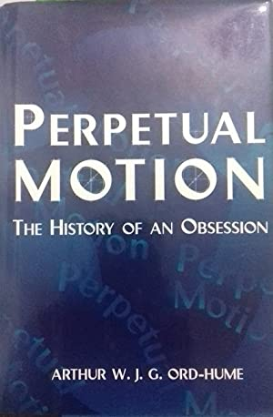 Perpetual Motion. The Historyof an Obsession