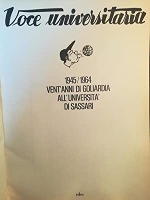 Voce universitaria. 1945 / 1964. Vent'anni di goliardia all'Università di Sassari.