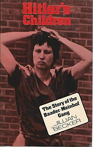 Hitler's children. The story of the Baader: Jillian Becker