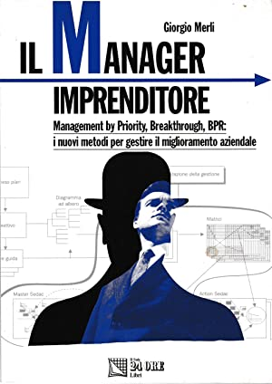 Il manager imprenditore. Management by priority, breakthrough, BPR: i nuovi metodi per gestire il...
