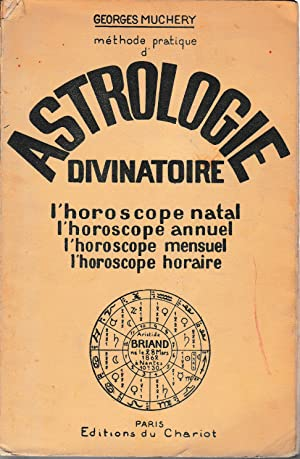 Methode pratique d'Astrologie divinatoire. L'horoscope natal l'horoscope annuel l'horoscope mensu...