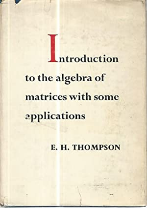 Introduction to the algebra of matrices with some applications