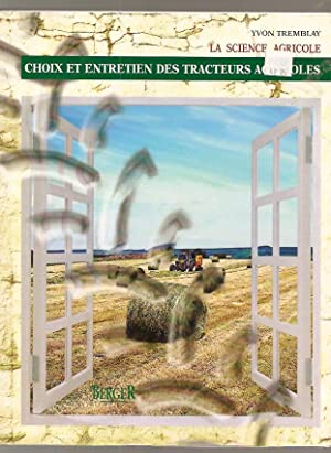 Choix et entretien des tracteurs agricoles, la: TREMBLAY, Yvon