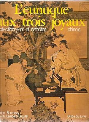 L'eunuque aux trois joyaux, collectionneurs et esthètes: BEURDELEY, Micel, LAMBERT-BROUILLET,