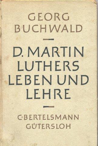 D. Martin Luthers Leben und Lehre in: Buchwald, Georg