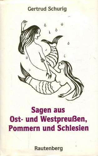 Sagen aus Ostpreußen und Westpreußen, Pommern und Schlesien - Schurig, Gertrud