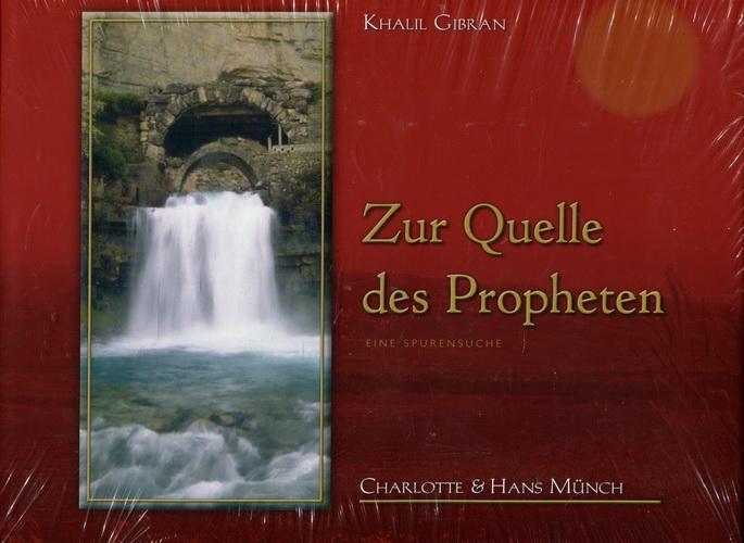 Zur Quelle des Propheten. Eine Spurensuche - Gibran, Khalil / Münch, Charlotte und Hans