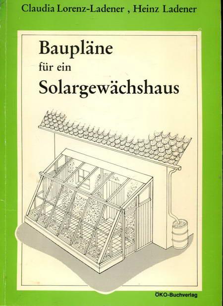 Baupläne für ein Solargewächshaus: Lorenz-Ladener, Claudia /