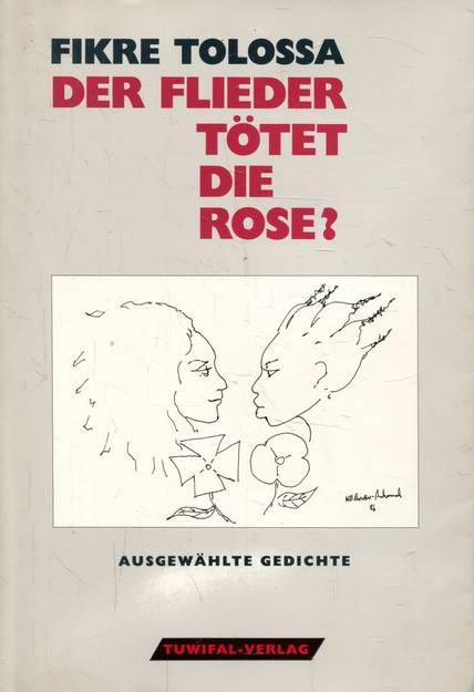 Der Flieder tötet die Rose? Ausgewählte Gedichte: Tolossa, Fikre