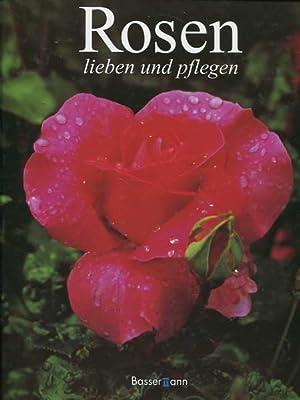 Rosen lieben und pflegen: Steinhauer, Helmut