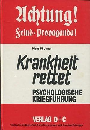 Achtung ! Feind-Propaganda. Krankheit rettet. Psychologische Kriegführung: Kirchner, Klaus