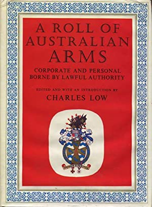 A Roll of Australian Arms. Corporate and Personal. Borne by Lawful Authority
