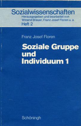Soziale Gruppe und Individuum 1 - Sozialwissenschaften Heft 2: Floren, Franz J.