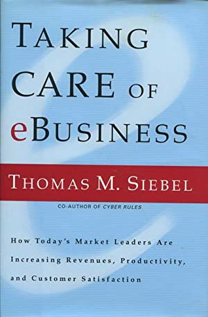 Taking Care of eBusiness. How Today's Market: Siebel, Thomas M.