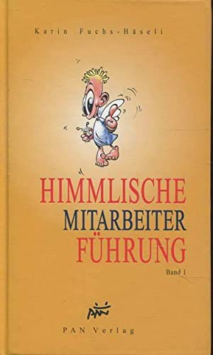 Himmlische Mitarbeiter Führung Band 1: Fuchs-Häseli, Karin