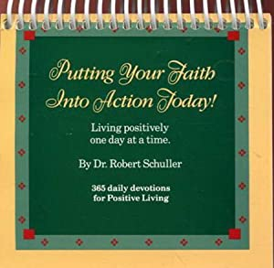 Putting Your Faith Into Action Today! Living positively one day at a time. 365 daily devotions fo...
