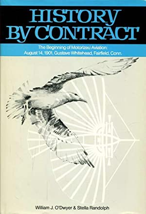 History by contract: The Beginning of Motorized Aviation: August 14, 1901, Gustave Whitehead, Fai...
