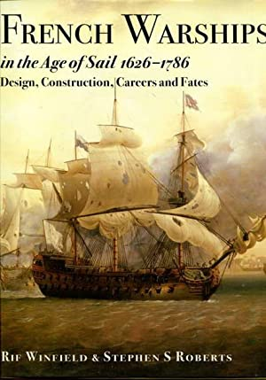 French Warships in the Age of Sail 1626 - 1786. Design, Construction, Careers and Fates