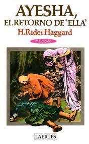 """AYESHA, EL RETORNO DE """"ELLA"""": H. RIDER HAGGARD"""