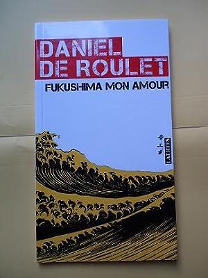 FUKUSHIMA MON AMOUR: CARTA A UNA AMIGA: DANIEL DE ROULET,