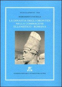 Studi Ellenistici XVII. La dinastia degli Orontidi nella Commagene ellenistico-romana. [Edizione ...