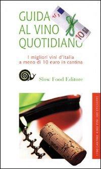 Guida al vino quotidiano 2010. I migliori vini italiani a meno di 10 euro
