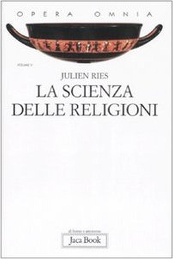 La Scienza delle Religioni. Storia, Storiografia, Problemi e Metodi. Opera Omnia. Vol. 5 - Ries, Julien