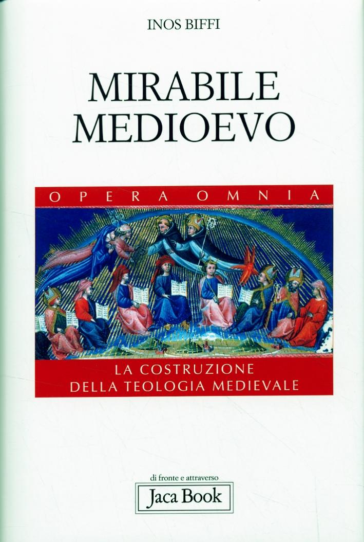 Mirabile Medioevo. La Costruzione della Teologia Medievale - Biffi, Inos
