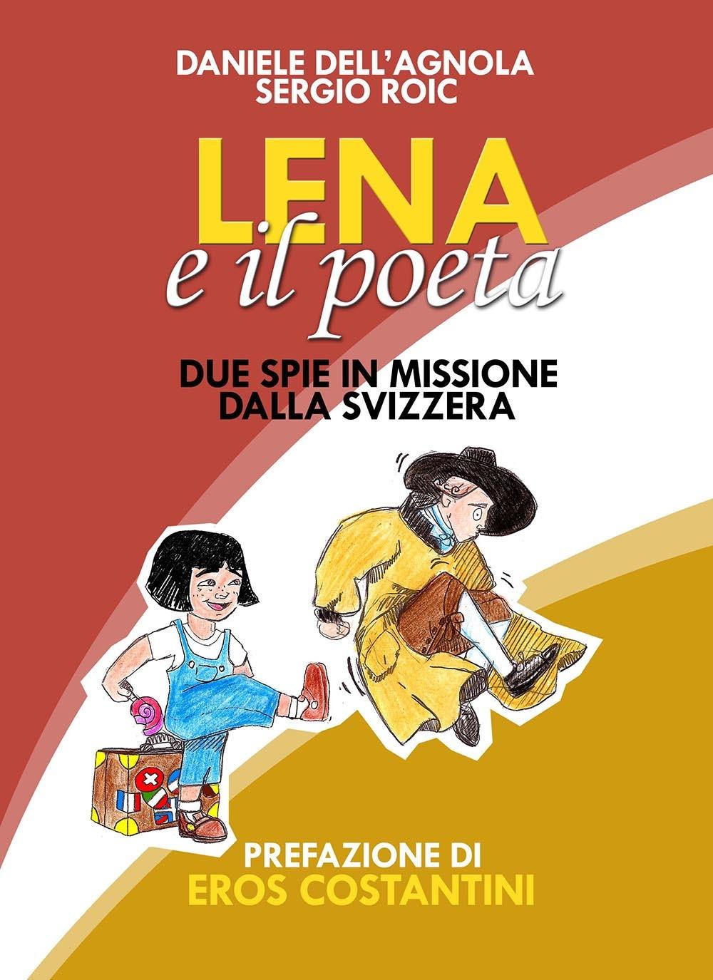 Lena e il poeta. Dalla Svizzera con furore - Dell'Agnola, Daniele Roic, Sergej