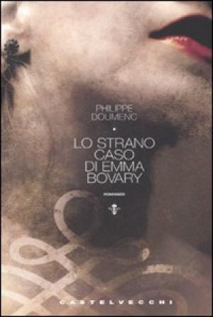 Lo strano caso di Emma Bovary. - Doumenc, Philippe