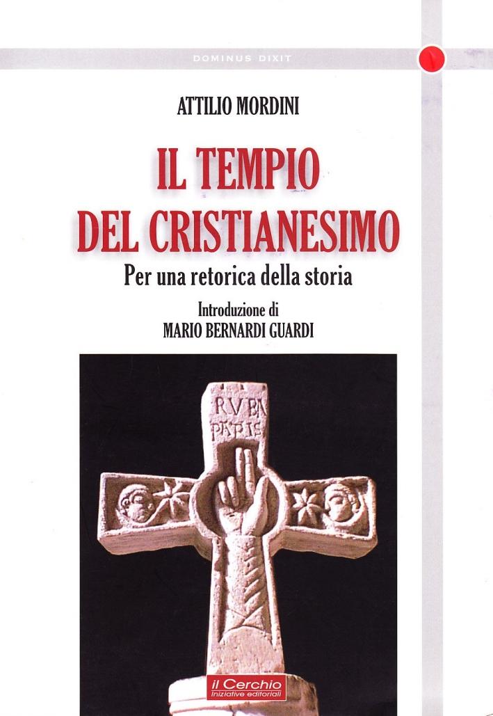 Il Tempio del Cristianesimo. Per una Retorica della Storia. - Mordini, Attilio