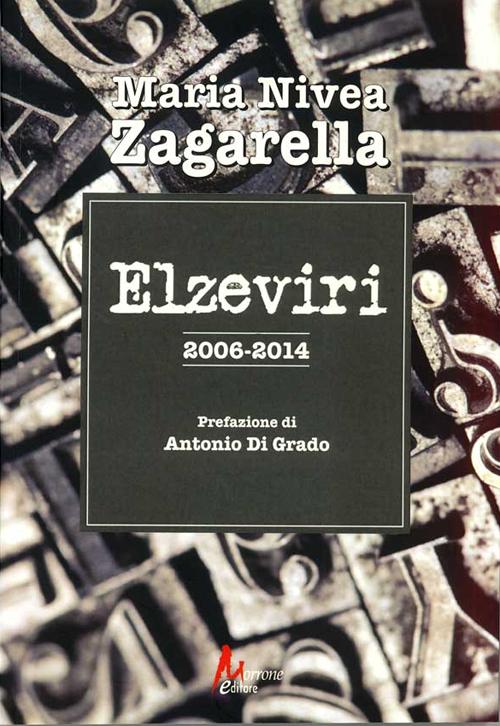 Elzeviri 2006-2014. - Zagarella, M Nivia