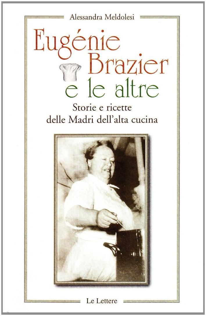Eugenie Brazier e le altre. Storie e ricette delle madri dell'alta cucina. - Meldolesi, Alessandra