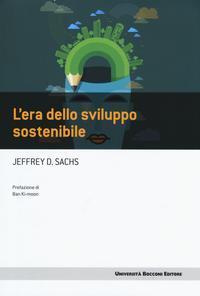 L'era dello sviluppo sostenibile.: Sachs Jeffrey D