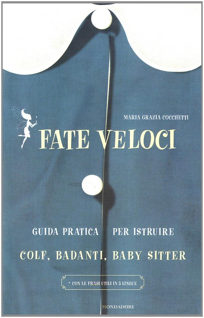 Fate Veloci. Guida Pratica per Istruire Colf, Badanti, Baby Sitter. - Cocchetti, M Grazia