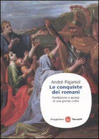 Le conquiste dei romani. Fondazione e ascesa di una grande civiltà.: Piganiol, Andr�