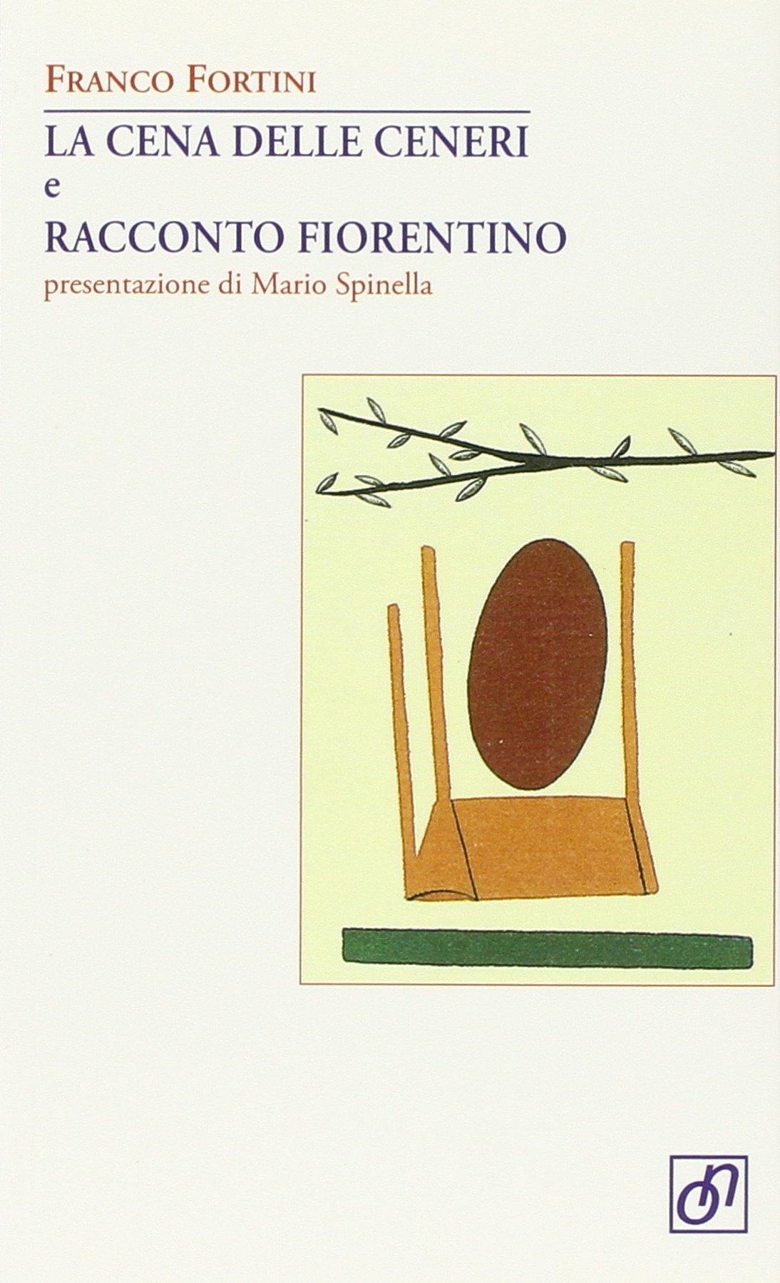 La cena delle ceneri e racconto fiorentino - Fortini, Franco