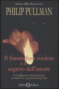 il Fiammifero svedese e il segreto dell'amore.: Pullman, Philip