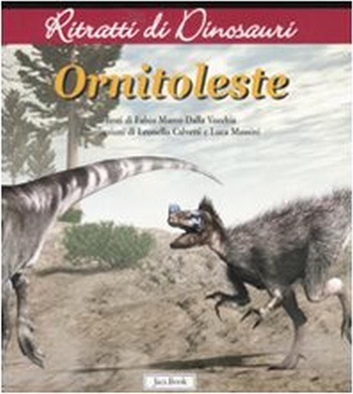 Ornitoleste. Ritratti di dinosauri - Dalla Vecchia, Fabio M