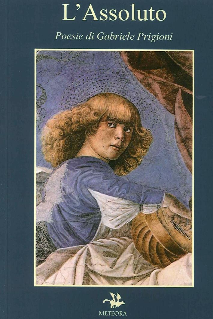 L'Assoluto. Poesie di Gabriele Prigioni. - Prigioni Gabriele