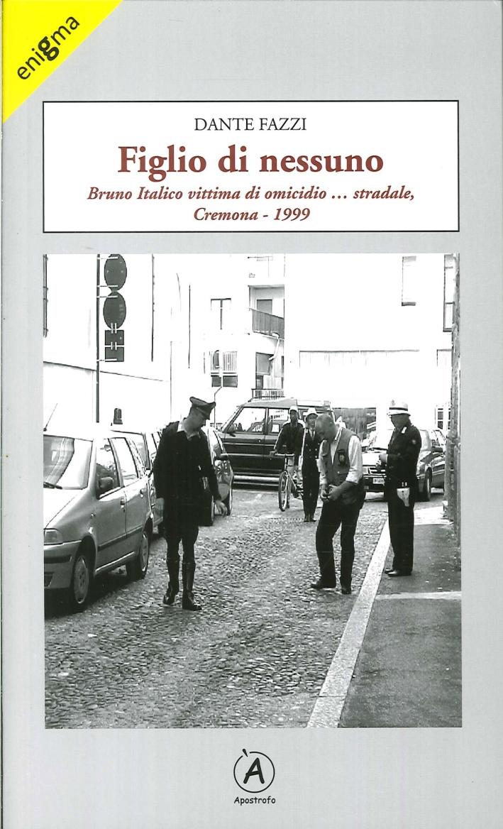 Figlio di nessuno. Bruno Italico vittima di omicidio. stradale, Cremona 1999 - Fazzi, Dante