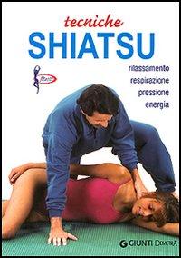 Tecniche shiatsu. Rilassamento, respirazione, pressione, energia - Vanini, Michele