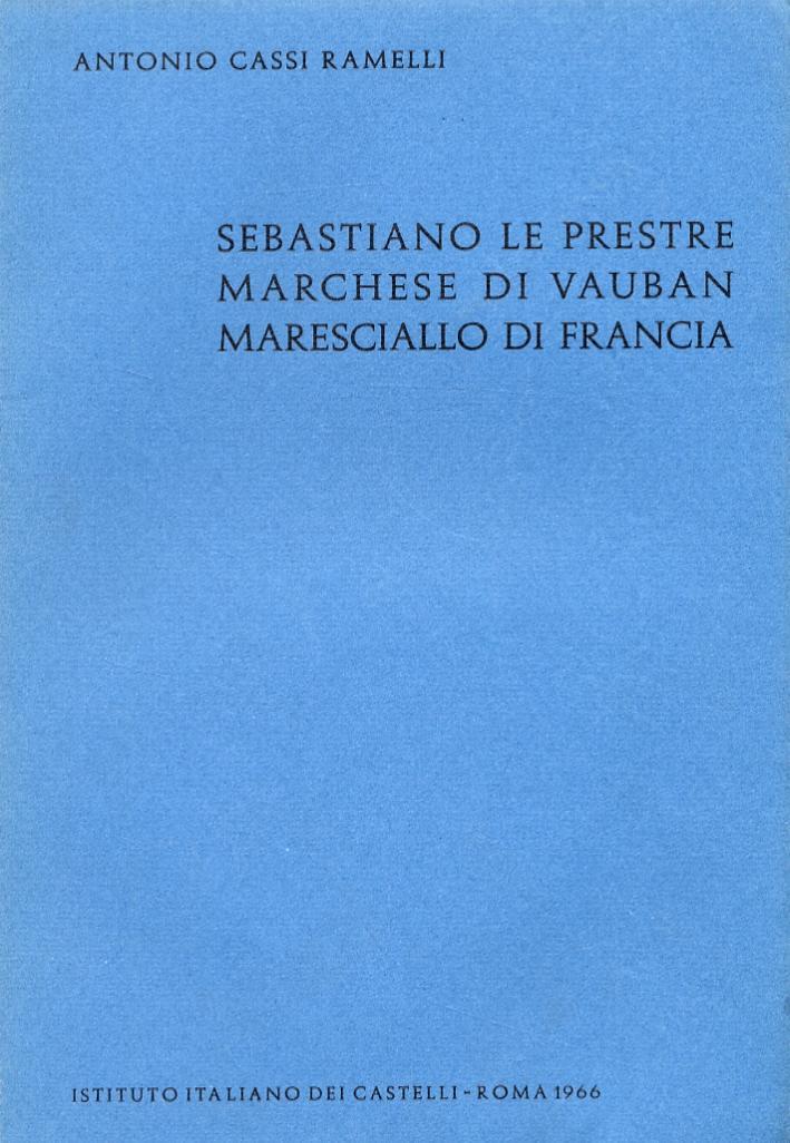 Sebastiano Le Prestre. Marchese di Vauban. Maresciallo: Cassi Ramelli, Antonio