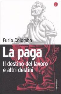 La Paga. Il Destino del Lavoro e Altri Destini - Colombo, Furio