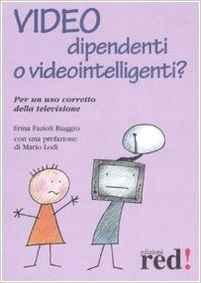 Video dipendenti o videointelligenti? Per un uso corretto della televisione. - Fazioli Biaggio, Erina