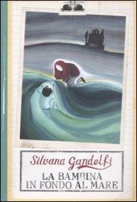 La bambina in fondo al mare.: Gandolfi, Silvana